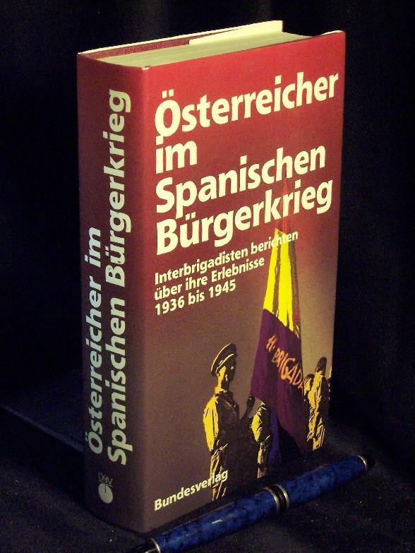 Österreicher im Spanischen Bürgerkrieg: Interbrigadisten berichten über ihre Erlebnisse 1936 bis 1945