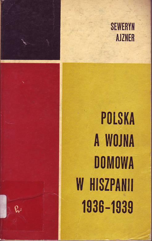 Polska a wojna domowa w Hiszpanii : 1936-1939.