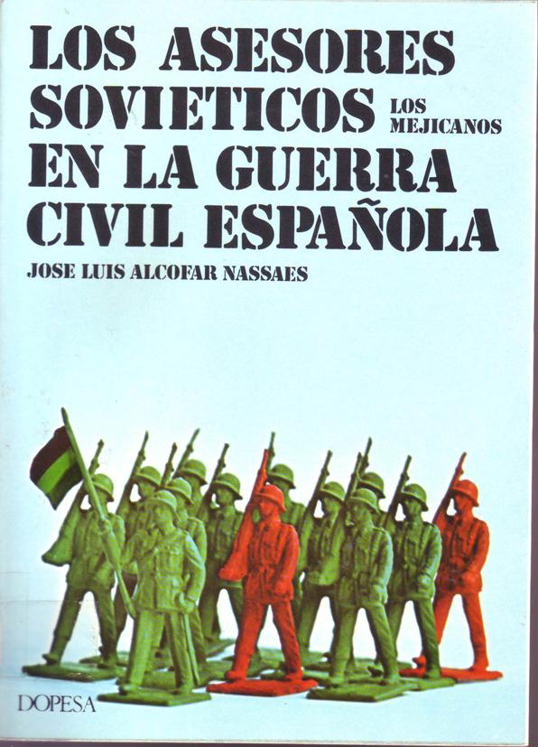 ALCOFAR NASSAES, José Luis. Los Asesores soviéticos en la guerra civil española : los mejicanos