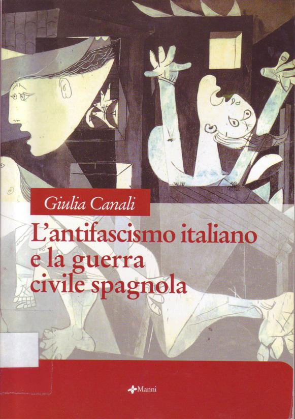 CANALI, Giulia. L' antifascismo italiano e la guerra civile spagnola