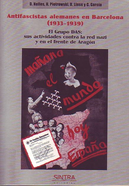Antifascistas alemanes en Barcelona (1933-1939). El Grupo DAS: sus actividades contra la red nazi y en el frente de Aragón