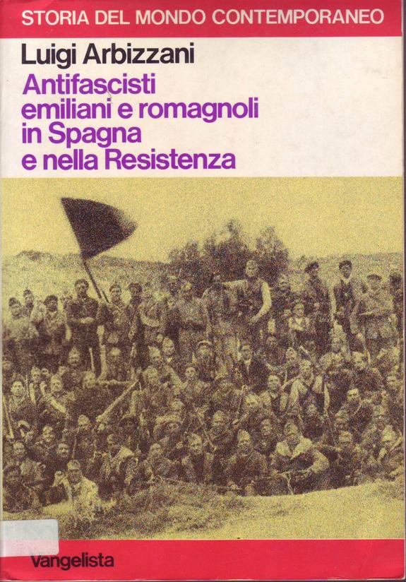 ARBIZZANI, Luigi. Antifascisti emiliani e romagnoli in Spagna e nella Resistenza