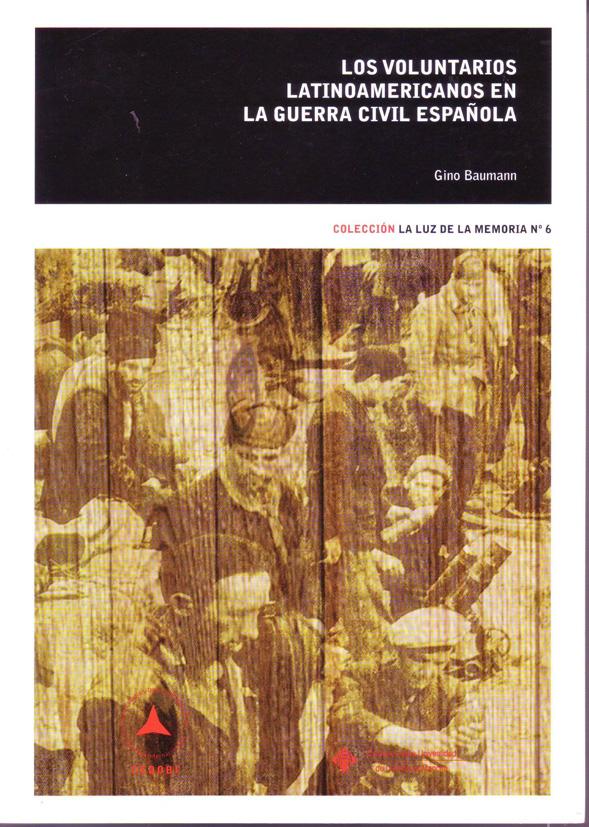 Los voluntarios latinoamericanos en la guerra civil española : en las brigadas internacionales, las milicias, la retaguardia y el Ejército Popular