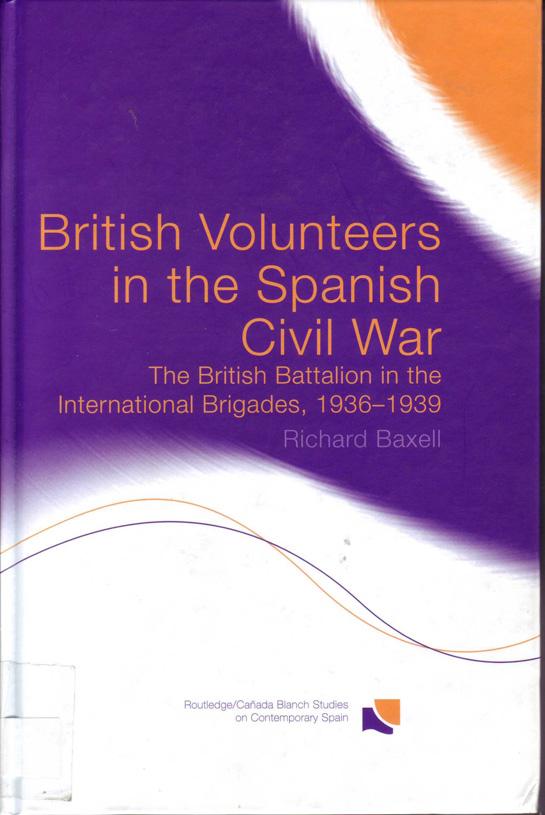 British volunteers in the Spanish Civil War : the British Battalion in the International Brigades, 1936-1939.