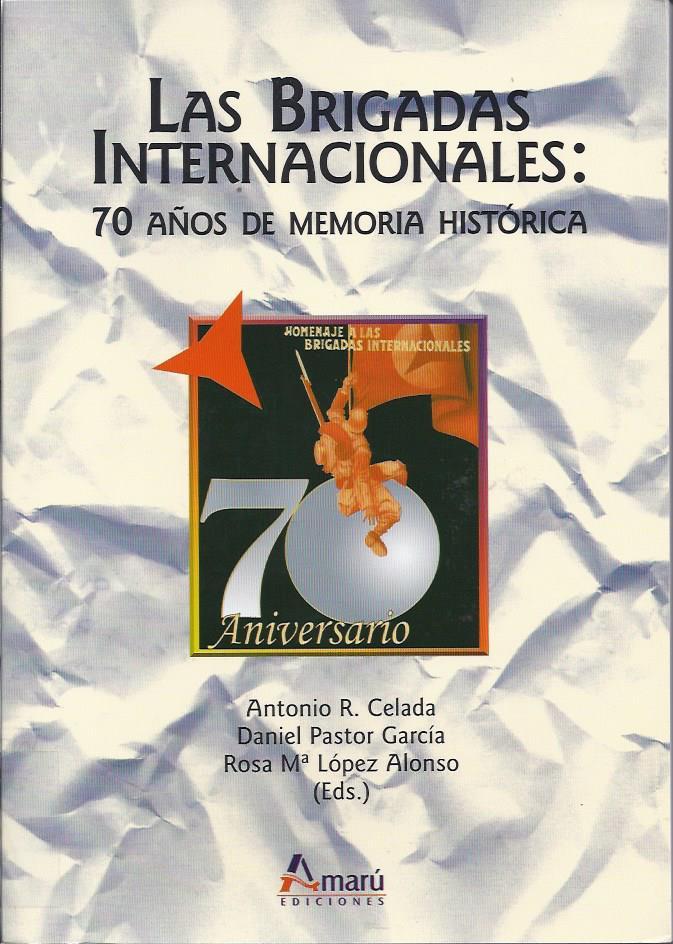 Las Brigadas Internacionales : 70 años de memoria histórica.