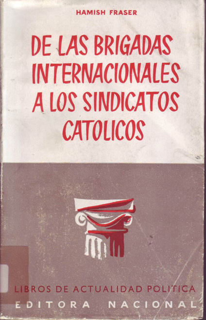 De las Brigadas Internacionales a los sindicatos católicos : un comunista inglés juzga al comunismo.