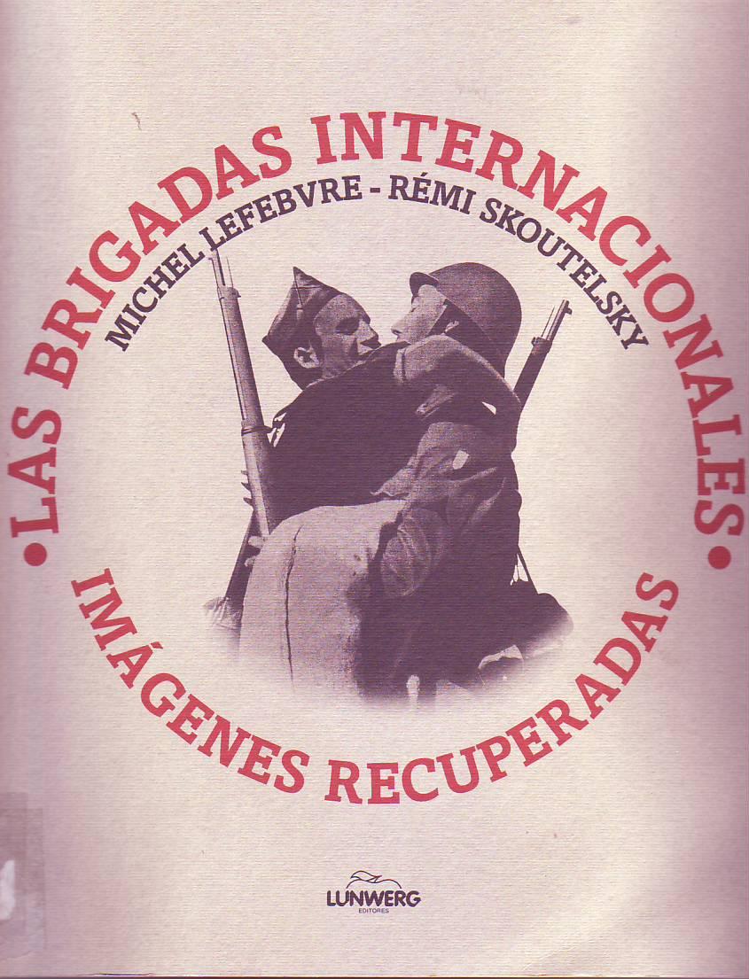 Las Brigadas Internacionales : imágenes recuperadas