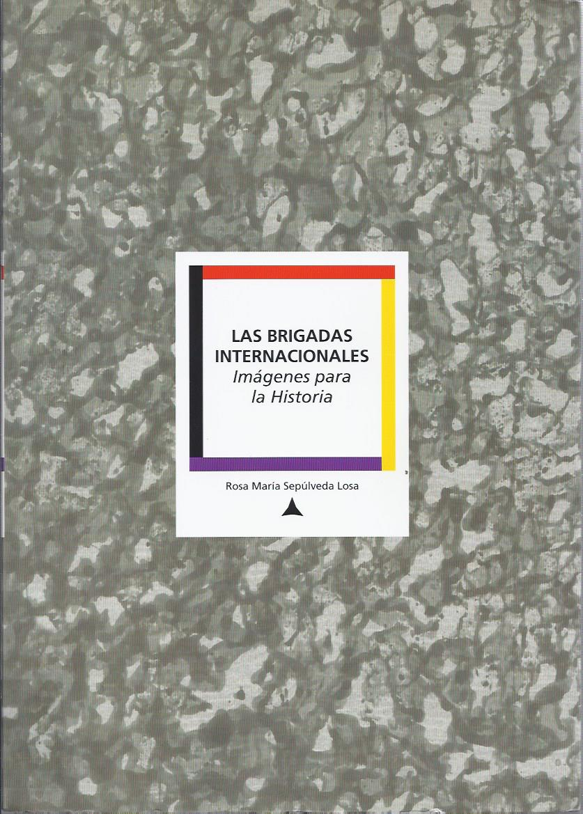 Las Brigadas Internacionales : imágenes para la historia.
