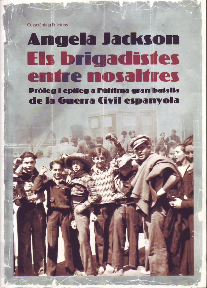 ls Brigadistes entre nosaltres : pròleg i epíleg a l'última gran batalla de la Guerra Civil espanyola