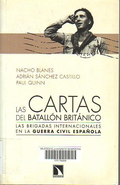Las cartas del Batallón Británico : las Brigadas Internacionales en la Guerra Civil española.
