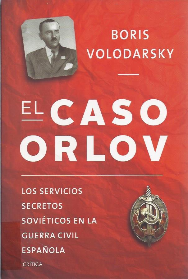 El caso Orlov : los servicios secretos soviéticos en la Guerra Civil española
