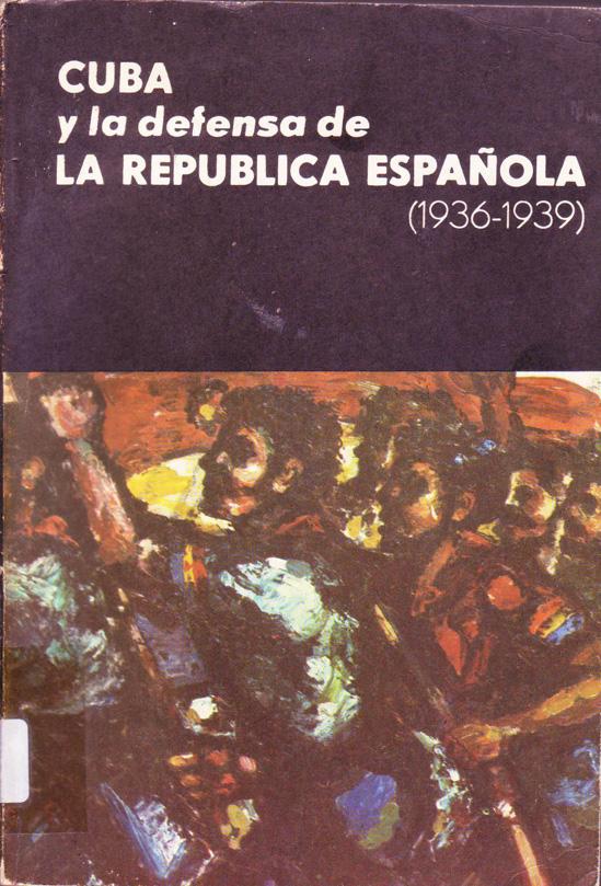 CUBA y la defensa de la República española (1936-1939)
