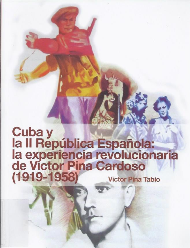 Cuba y la II República española: la experiencia  revolucionaria de Víctor Pina  Cardoso  (1919-1958)