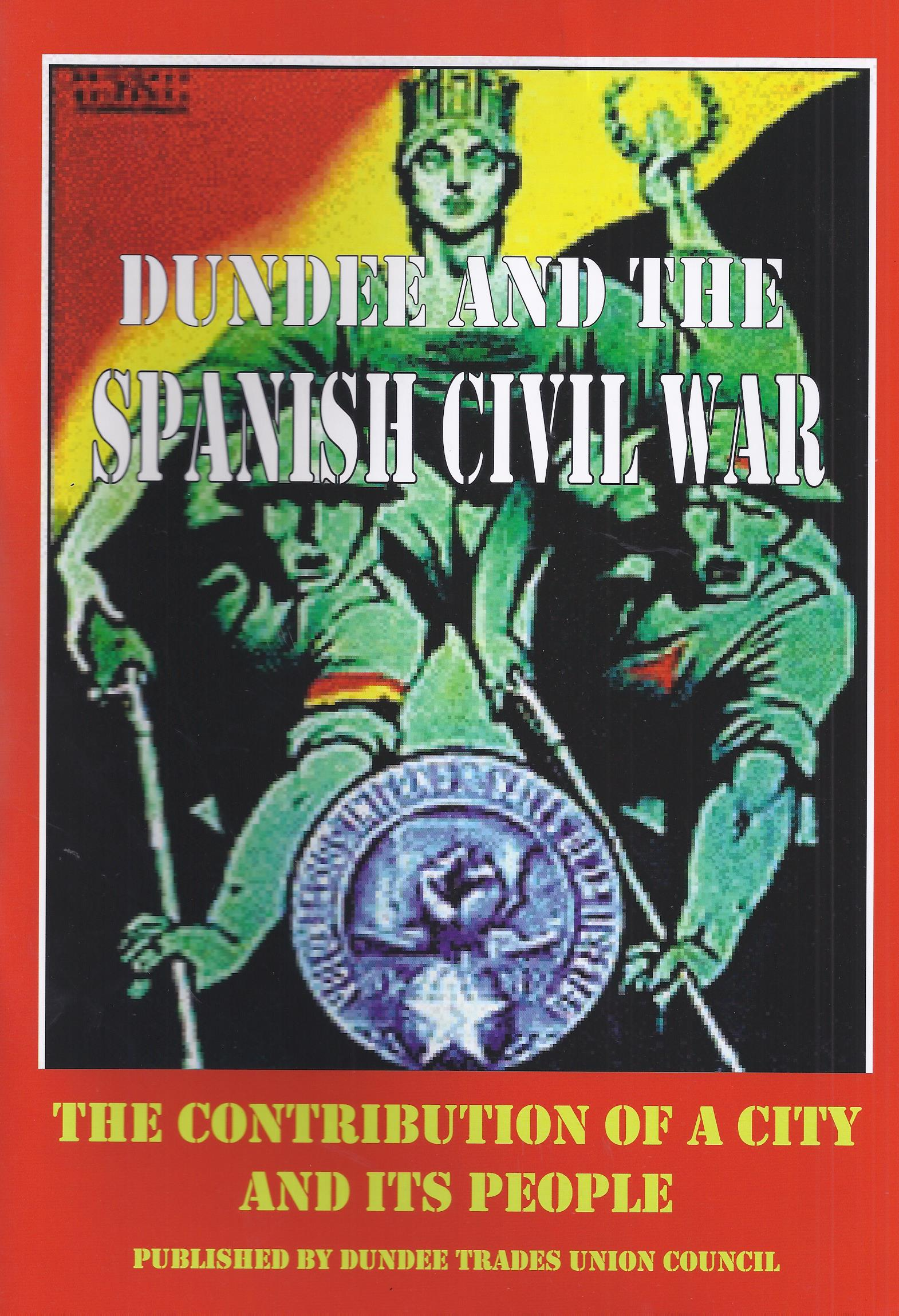 Dundee and the Spanish Civil War : the contribution of a City and its people. Mike Arnott (dir.) Dundee : Dundee Trades Union Council, 2008. 40 p.