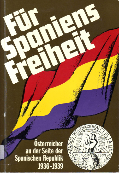 Für Spaniens Freiheit : Österreicher an der Seite der  Spanischen Republik 1936-1939 : eine Dokumentation Herausgeber: Dokumentationsarchiv des österreichischen Widerstanders.