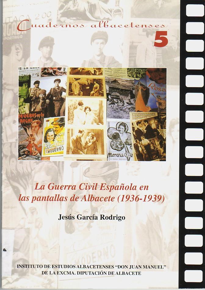 La Guerra Civil española en las pantallas de Albacete (1936 - 1939).