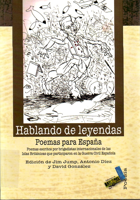 Hablando de leyendas : poemas para España : poemas escritos por brigadistas internacionales de las Islas Británicas que participaron en la Guerra Civil Española.