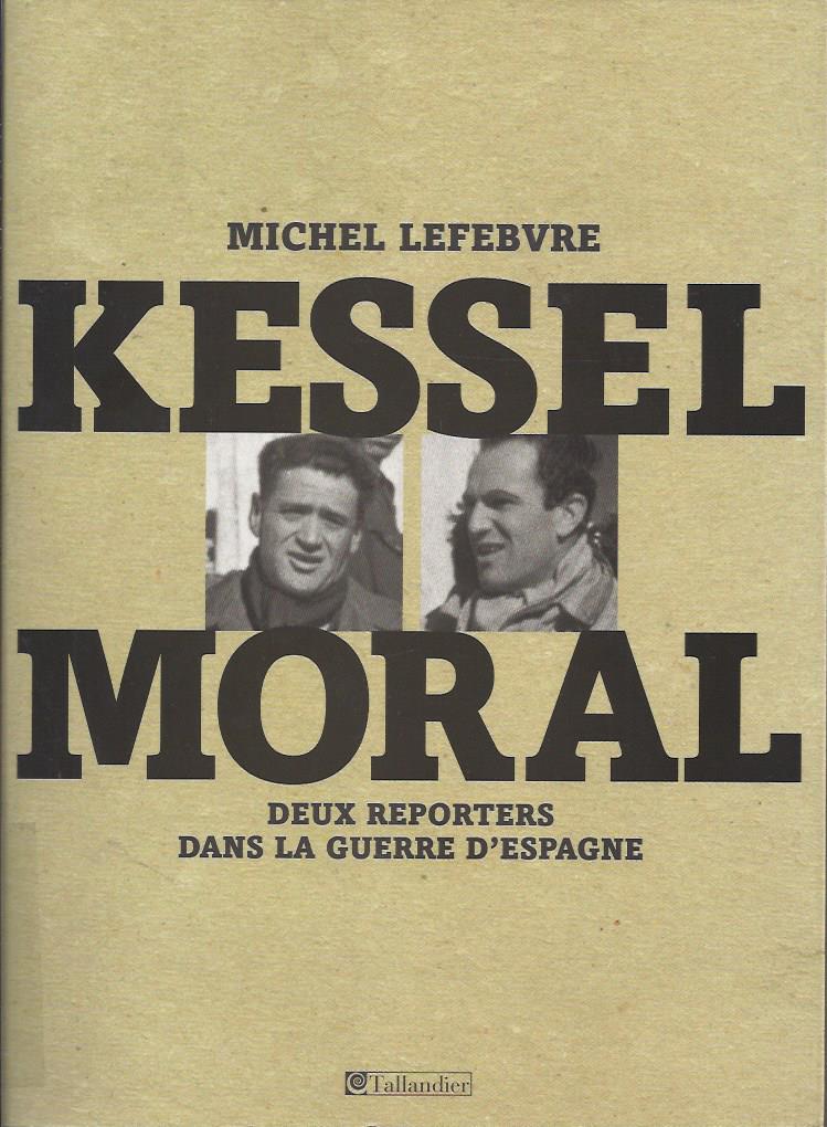 Kessel, Moral : dos reporteros en la Guerra Civil española