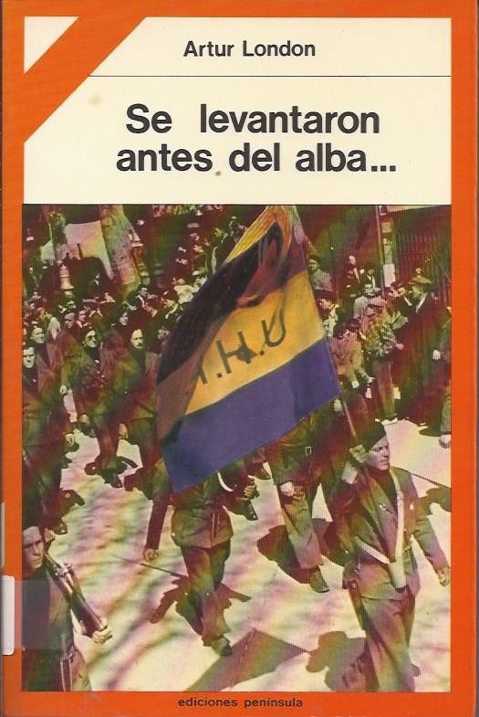 Se levantaron antes del alba... : memorias de un combatiente checo de las Brigadas Internacionales en la guerra de España