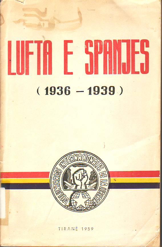 Lufta e spanjes : 1936-1939 : shenime historike dhe kujitime nga vullnetarët shqiptarë