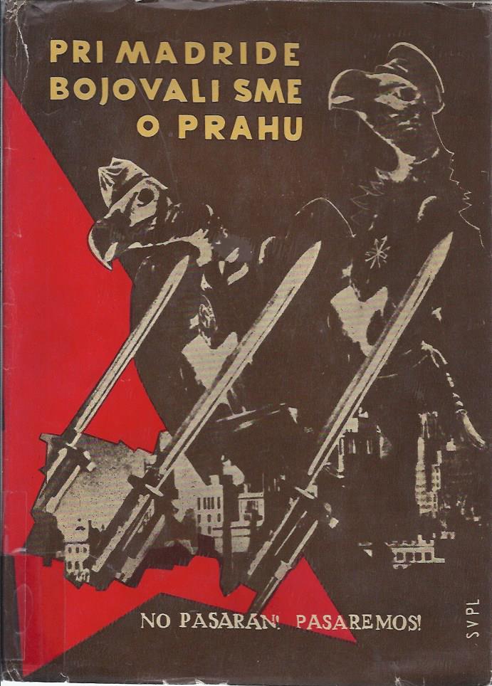 Pri Madride bojovali sme o Prahu : sbornik spomienok ceskolovenskych dobrovolnikov v boji proti fasizmu spanielsku z rokov 1936-1939