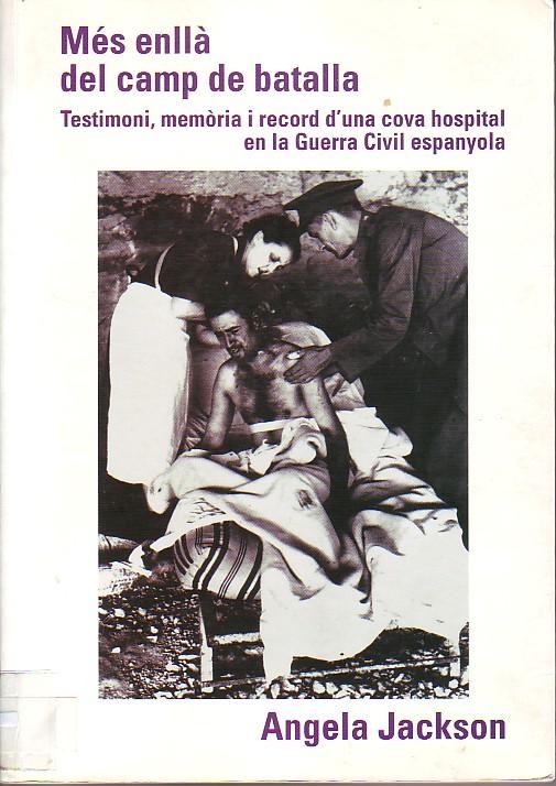 Més enllà del camp de batalla : testimoni, memòria i record d'una cova hospital en la Guerra Civil espanyola.