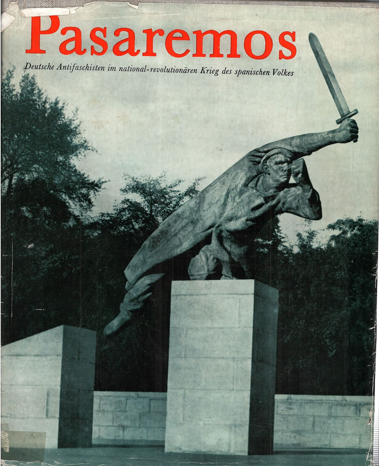 Pasaremos : Deutsche Antifaschisten im national-revolutionären Krieg des spanischen Volkes