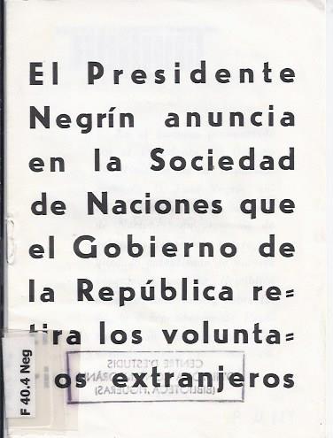 El Presidente Negrín anuncia en la Sociedad de Naciones que el Gobierno de la República retira los voluntarios extranjeros