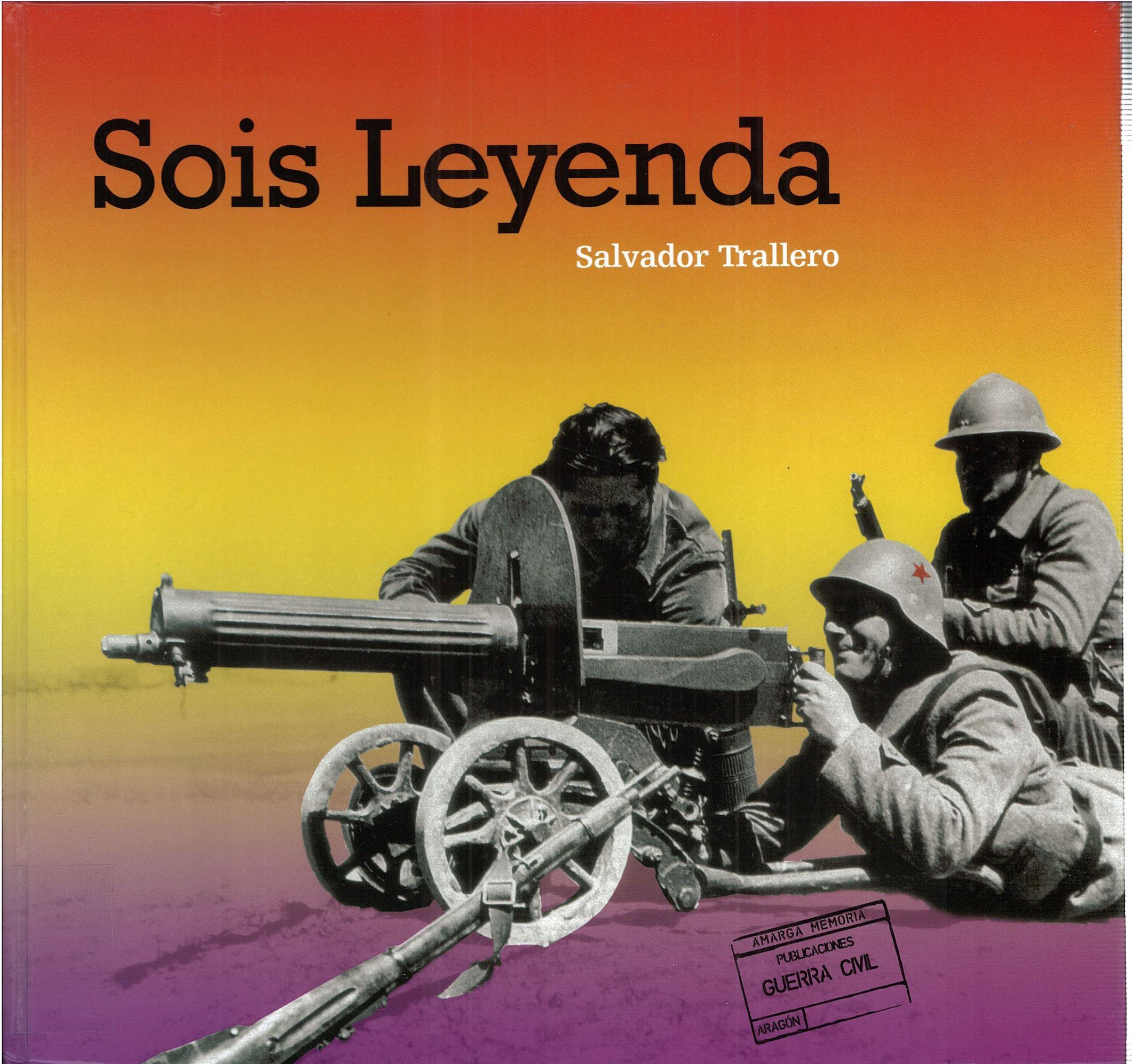 Sois leyenda : Brigadas Internacionales y el Frente de Aragón