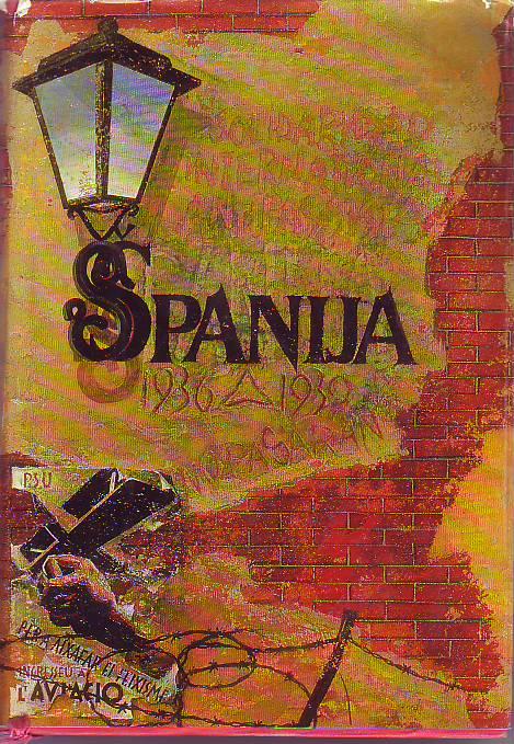 Spanija 1936-1939 : Zbornik secanja jugoslovenskih dobrovoljaca u spanskom ratu