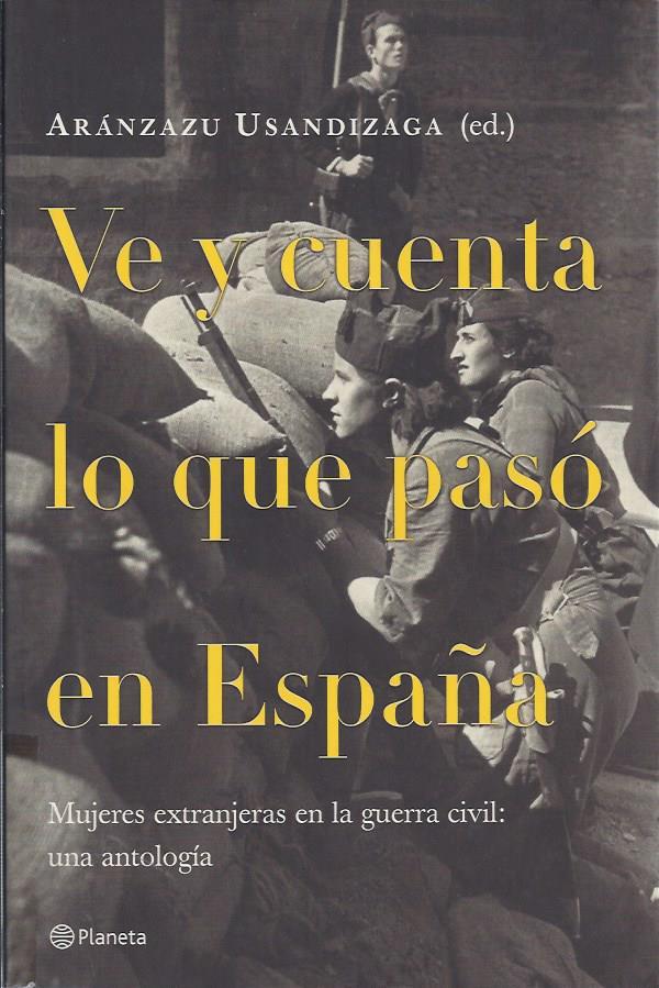 e y cuenta lo que pasó en España : mujeres extranjeras en la guerra civil : una antología