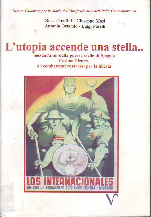 Utopia accende una stella... : sessant'anni dalla Guerra Civile di Spagna : Cosimo Pirozzo e i combattente rosarnesi per la libertà