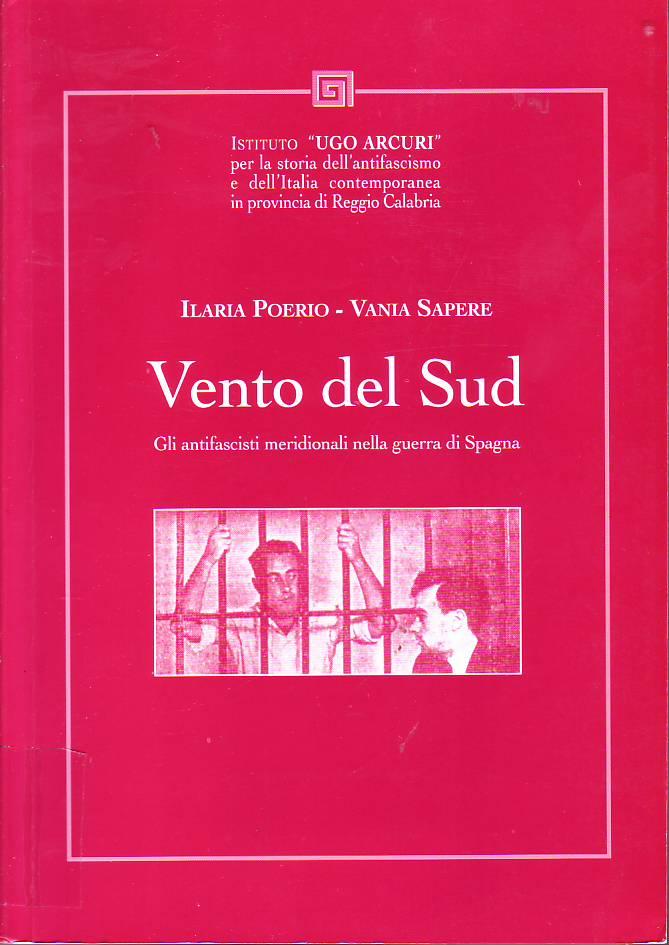 Vento del Sud : gli antifascisti meridionali nella guerra di Spagna.
