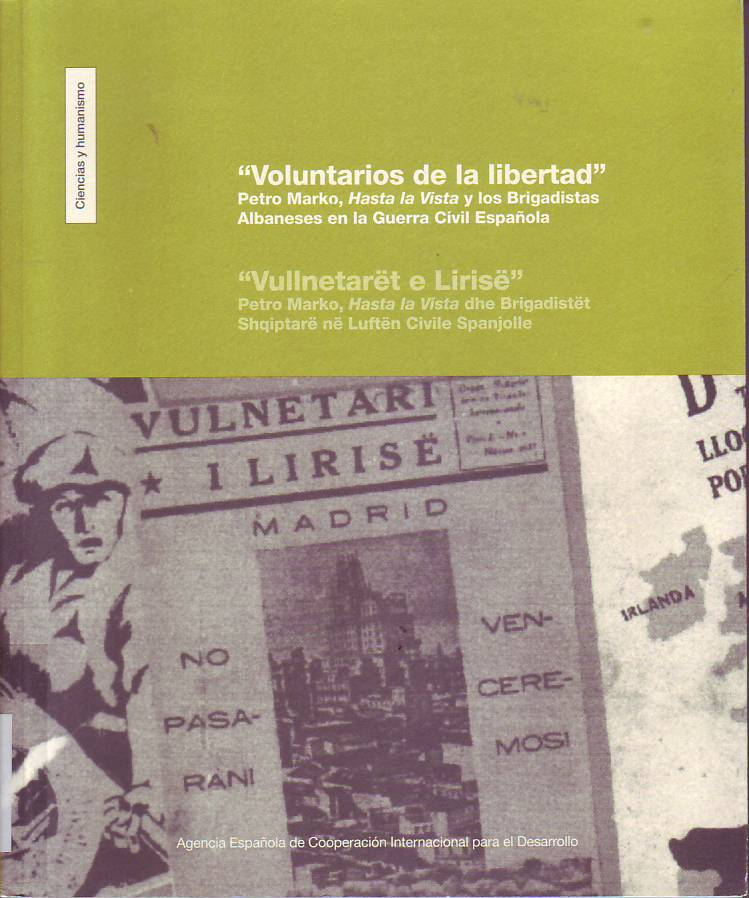 """Voluntarios de la libertad : Petro Marko, """"Hasta la vista"""" y los brigadistas albaneses en la Guerra Civil española."""