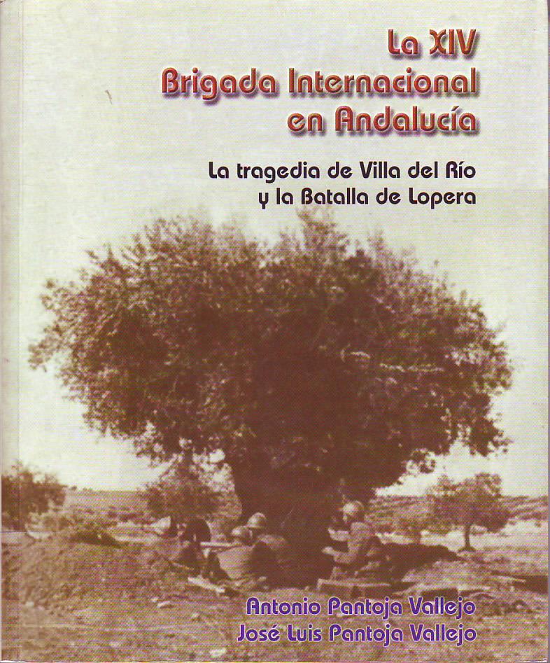 La XIV Brigada Internacional en Andalucía : la tragedia de Vila del Río y la Batalla de Lopera.