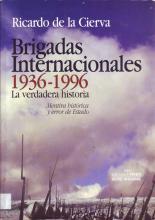 Brigadas Internacionales 1936 - 1996 : la verdadera historia : mentira histórica y error de estado