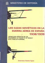 """Los cazas soviéticos en la guerra aérea de España, 1936-1939 : cronología operativa de la actuación de los Polikarpov I-15 """"Chatos"""" e I-16 """"Moscas"""" en el conflicto español."""