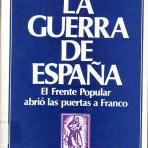 La Guerra de España. El Frente Popular abrió las puertas a Franco.