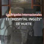 Las Brigadas internacionales : el hospital inglés de Huete