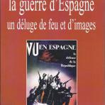 La Guerre d' Espagne. Un déluge de feu et d' images