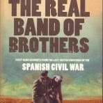 The real band of brothers : first-hand accounts from the last British survivors of the Spanish Civil War