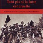 Tant pis si la lutte est cruelle: volontaires internationaux contre Franco